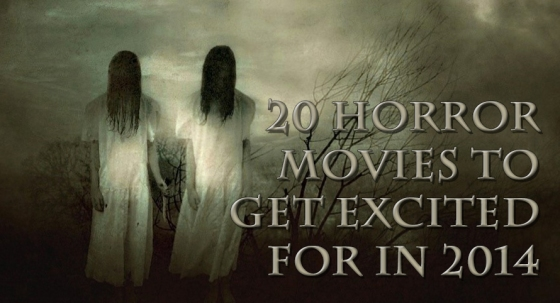 20 Horror Movies To Get Excited for in 2014