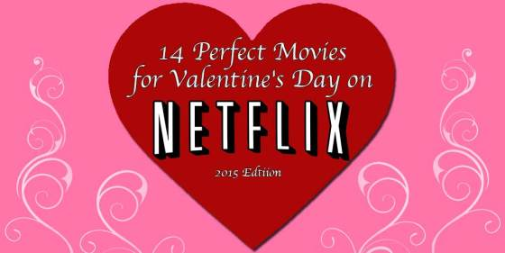 14 Perfect Movies for Valentine's Day on Netflix 2015 Edition